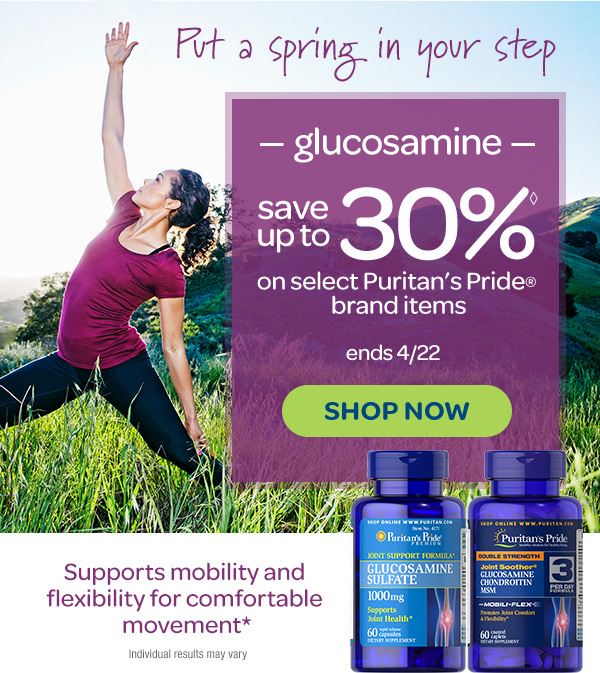 Put a spring in your step. Glucosamine - save up to 30%◊ on select Puritan's Pride® brand items. Ends 4/22. Shop now. Supports mobility and flexibility for comfortable movement.* Individual results may vary.